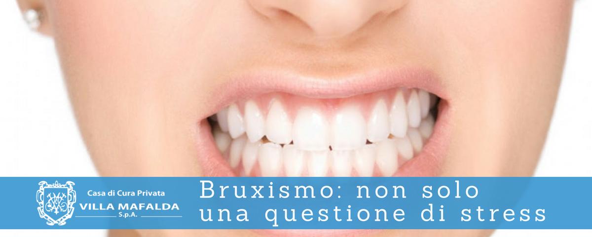 Bruxismo, non solo una questione di stress - Casa di Cura Villa Mafalda di Roma