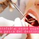 Odontofobia, come superare la paura del dentista - Casa di Cura Villa Mafalda di Roma