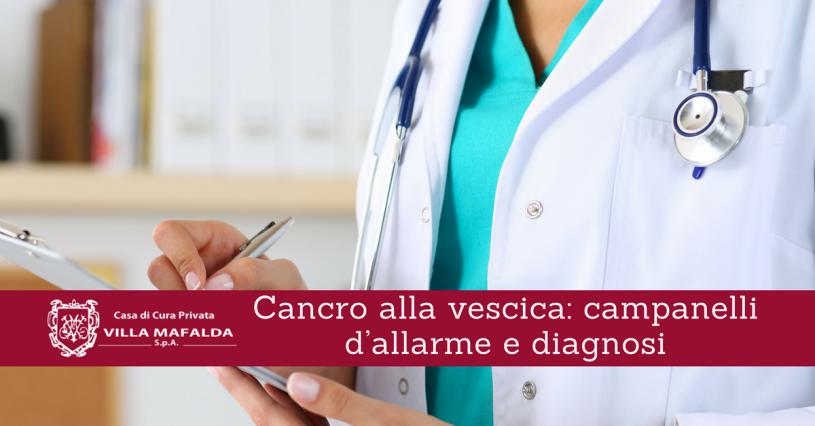 Cancro alla vescica, campanelli d'allarme e diagnosi - Casa di Cura Villa Mafalda di Roma